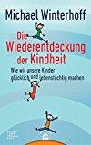 Winterhoff, Michael - Die Wiederentdeckung der Kindheit bestellen