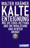 Krämer, Walter - Kalte Enteignung. Wie die Euro-Rettung uns um Wohlstand und Renten bringt bestellen