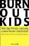 Schulte-Markwort, Michael - Burnout Kids. Wie das Prinzip Leistung unsere Kinder überfordert bestellen