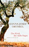 Ortheil, Hanns-Josef - Das Kind, das nicht fragte bestellen