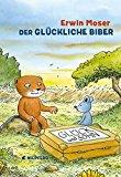 Moser, Erwin - Der glückliche Biber bestellen
