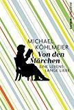 Köhlmeier, Michael - Von den Märchen. Eine lebenslange Liebe bestellen