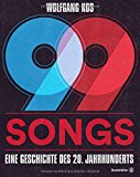 Kos, Wolfgang - 99 Songs. Eine Geschichte des 20. Jahrhunderts bestellen