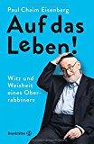 Eisenberg, Paul Chaim - Auf das Leben! Witz und Weisheit eines Oberrabbiners bestellen