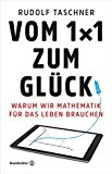 Taschner, Rudolf - Vom 1x 1 zum Glück. Warum wir Mathematik für das Leben brauchen bestellen