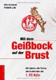 Unschuld, Dirk - Mit dem Geißbock auf der Brust. Alle Spieler, alle Trainer, alle Funktionäre des 1. FC Köln bestellen