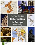 Dowley, Tim - Der Atlas zur Reformation in Europa bestellen