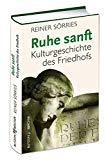 Sorries, Rainer - Ruhe sanft. Kulturgeschichte des Friedhofs bestellen