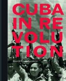 Arpad A. Busson Foundation - Cuba in Revolution: Pictures of a Revolution bestellen