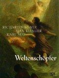 Schmidt, Hans-Werner - Weltenschöpfer Richard Wagner, Max Klinger, Karl May bestellen