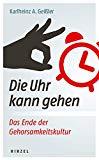 Geißler, Karlheinz - Die Uhr kann gehen. Das Ende der Gehorsamkeitskultur bestellen