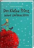 Baltscheit, Martin - Der Kleine Prinz feiert Weihnachten. Illustrationen von Martin Baltscheit bestellen