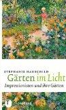 Hauschild, Stephanie - Gärten im Licht. Impressionisten und ihre Gärten bestellen