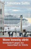 Settis, Salvatore - Wenn Venedig stirbt Streitschrift gegen den Ausverkauf der Städte bestellen