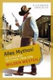 Emmerich, Alexander - Alles Mythos - 20 populäre Irrtümer über den Wilden Westen bestellen