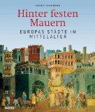 Fuhrmann, Bernd - Hinter festen Mauern. Europas Städte im Mittelalter bestellen