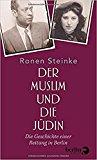 Steinke, Ronen - Der Muslim und die Jüdin. Die Geschichte einer Rettung in Berlin bestellen