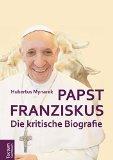 Mynarek, Hubertus - Papst Franziskus: Die kritische Biografie bestellen