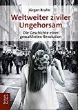 Bruhn, Jürgen - Weltweiter ziviler Ungehorsam. Die Geschichte einer gewaltfreien Revolution bestellen