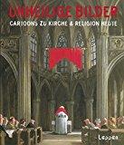 Kleinert, Wolfgang - Unheilige Bilder. Cartoons zu Kirche und Religion heute bestellen