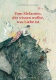 van den Berg, Leen - Vom Elefanten, der wissen wollte, was Liebe ist bestellen