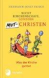 Frisch, Hermann-Josef - Nicht Kirchenschafe, sondern Mutchristen bestellen