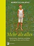 Halbfas, Hubertus - Mehr als alles. Geschichten, Gedichte und Bilder für kluge Kinder und ihre Eltern bestellen