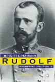 Hamann, Brigitte - Kronprinz Rudolf. Ein Leben bestellen