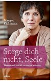 Käßmann, Margot - Sorge dich nicht, Seele bestellen
