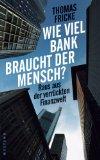Fricke, Thomas - Wie viel Bank braucht der Mensch? Raus aus der verrückten Finanzwelt bestellen