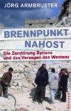 Armbruster, Jörg - Brennpunkt Nahost. Die Zerstörung Syriens und das Versagen des Westens bestellen