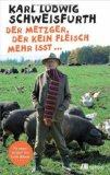 Schweisfurth, Karl Ludwig - Der Metzger, der kein Fleisch mehr isst bestellen