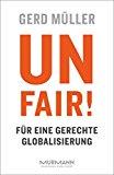 Müller, Gerd - Unfair. Für eine gerechte Globalisierung bestellen
