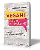 Dahlke, Ruediger - Vegan! Ist das ansteckend? 130 Fragen und Antworten rund um die vegane Ernährung bestellen