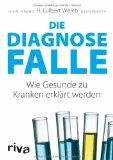 H.Gilbert, Welch - Die Diagnosefalle. Wie Gesunde zu Kranken erklärt werden bestellen