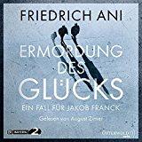 Ani, Friedrich - Ermordung des Glücks. Ein Fall für Jakob Franck (Hörbuch) bestellen