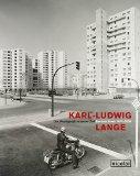 Lange, Karl-Ludwig - Der Photograph in seiner Zeit. Berliner Jahre 1973-2004 bestellen