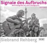 Rehberg, Siebrand - Signale des Aufbruchs. Berlin- Fotografien der frühen Siebzigerjahre bestellen