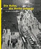 Zimmermann, Harf - Die Bahn, die Berlin bewegt bestellen