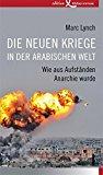 Lynch, Marc - Die neuen Kriege in der arabischen Welt bestellen