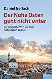 Gerlach, Daniel - Der Nahe Osten geht nicht unter. Die arabische Welt vor ihrer historischen Chance bestellen