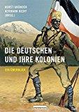 Gründer, Horst - Die Deutschen und ihre Kolonien bestellen