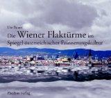 Ute Bauer - Die Wiener Flaktürme im Spiegel österreichischer Erinnerungskultur bestellen