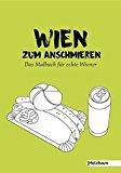 Ettenauer, Clemens - Wien zum Anschmieren. Das Malbuch für echte Wiener. Mit Zeichnungen von Sarah Braid. bestellen