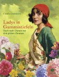 Lanfranconi, Claudia - Ladys in Gummistiefeln. Noch mehr Damen mit dem grünen Daumen bestellen