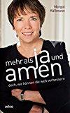 Käßmann, Margot - Mehr als ja und amen. Glaube gehört mitten ins Leben bestellen