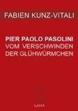 Kunz-Vitali, Fabien - Pier Paolo Pasolini: Vom Verschwinden der Glühwürmchen bestellen
