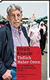 Kienzle, Ulrich - Tödlich Naher Osten. Eine Orientierung für das orientalische Chaos bestellen