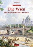 Holzapfel, Josef - Die Wien - Vom Kaiserbrünndl bis zur Donau bestellen
