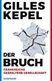 Kepel, Gilles - Der Bruch. Frankreichs gespaltene Gesellschaft bestellen